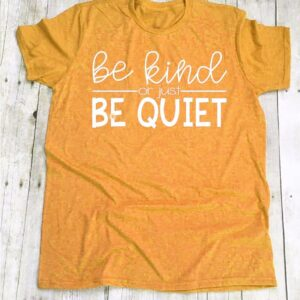 Be Kind or Just Be Quiet Women T-shirt  Fashion
