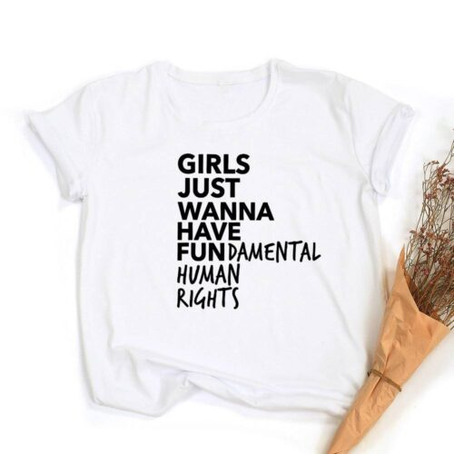 Girls Just Wanna Have Fundamental Human Rights  T Shirt Women