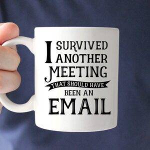 I Survived Another Meeting That Should Have Been An Email Coffee Mugs